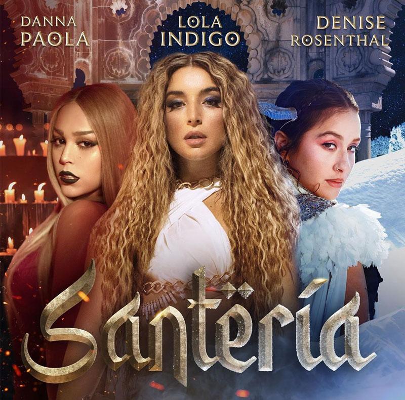 Santería x Lola Indigo, Danna Paola y Denise Rosenthal